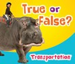 True or False? Transportation