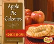 Apple Pie Calzones and Other Cookie Recipes