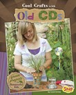 Cool Crafts with Old CDs: Green Projects for Resourceful Kids