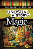 The Secret, Mystifying, Unusual History of Magic