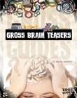 Gross Brain Teasers