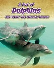 A Pod of Dolphins: and Other Sea Mammal Groups
