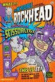 The Incredible Rockhead and the Spectacular Scissorlegz