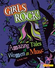 Girls Rock!: Amazing Tales of Women in Music