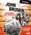 John Brown: Defending the Innocent or Plotting Terror?