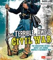The Terrible, Awful Civil War: The Disgusting Details About Life During America's Bloodiest War