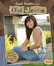 Cool Crafts with Old Jeans: Green Projects for Resourceful Kids