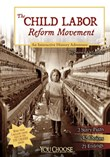 The Child Labor Reform Movement: An Interactive History Adventure
