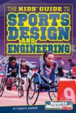 The Kids' Guide to Sports Design and Engineering