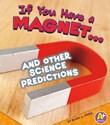 If You Have a Magnet... and Other Science Predictions