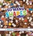 So Many Shapes!: A Spot-It, Learn-It Challenge