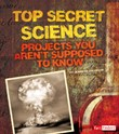 Top Secret Science: Projects You Aren't Supposed to Know About