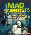 Mad Scientists: The Not-So-Crazy Work of Amazing Scientists