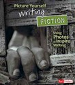 Picture Yourself Writing Fiction: Using Photos to Inspire Writing