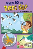 Where Do the Birds Go?: A Migration Mystery