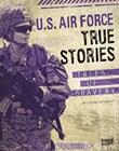 U.S. Air Force True Stories: Tales of Bravery