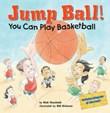 Jump Ball!: You Can Play Basketball