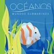 Océanos: Mundos submarinos
