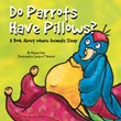 Do Parrots Have Pillows?: A Book About Where Animals Sleep