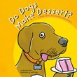 Do Dogs Make Dessert?: A Book About How Animals Help Humans