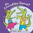 Do Crocodiles Dance?: A Book About Animal Habits