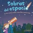 Sobras del espacio: Un libro sobre cometas, asteroides y meteoroides