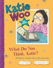 What Do You Think, Katie?: Writing an Opinion Piece with Katie Woo