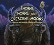 Thorns, Horns, and Crescent Moons: Reading and Writing Nature Poems