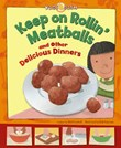 Keep on Rollin' Meatballs: and Other Delicious Dinners