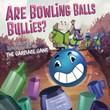 Are Bowling Balls Bullies?: Learning About Forces and Motion with the Garbage Gang