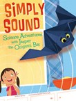 Simply Sound: Science Adventures with Jasper the Origami Bat