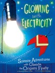 Glowing with Electricity: Science Adventures with Glenda the Origami Firefly