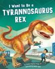 I Want to Be a Tyrannosaurus Rex