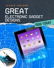 Great Electronic Gadget Designs 1900 - Today