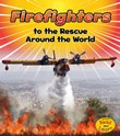 Firefighters to the Rescue Around the World