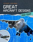 Great Aircraft Designs 1900 - Today