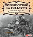 Connecting the Coasts: The Race to Build the Transcontinental Railroad