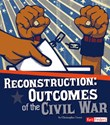 Reconstruction: Outcomes of the Civil War
