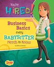 You're Hired!: Business Basics Every Babysitter Needs to Know