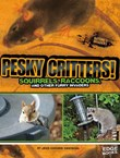 Pesky Critters!: Squirrels, Raccoons, and Other Furry Invaders