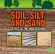 Soil, Silt, and Sand: Layers of the Underground