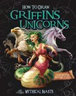 How to Draw Griffins, Unicorns, and Other Mythical Beasts