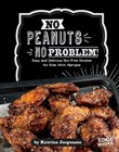 No Peanuts, No Problem!: Easy and Delicious Nut-Free Recipes for Kids With Allergies