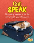 Cat Speak: Revealing Answers to the Strangest Cat Behaviors