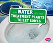 How Water Gets from Treatment Plants to Toilet Bowls