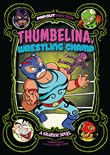 Thumbelina, Wrestling Champ: A Graphic Novel