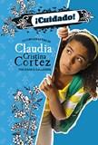 ¡Cuidado!: La complicada vida de Claudia Cristina Cortez