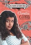 El club ¡Lo que sea!: La complicada vida de Claudia Cristina Cortez