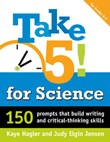 Take 5! for Science: 150 Prompts that Build Writing and Critical-Thinking Skills