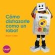 Cómo disfrazarte como un robot: Libro grande